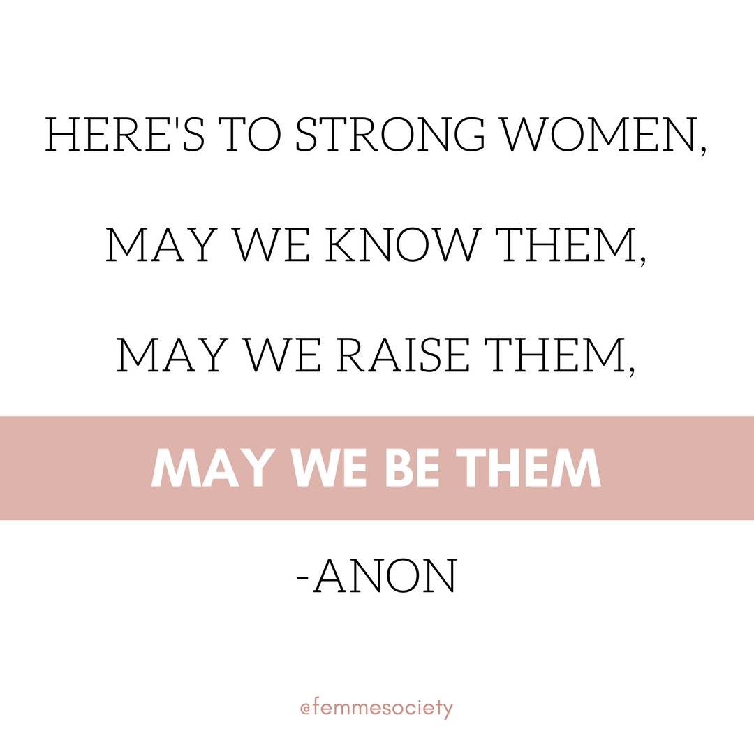 Here's to strong women / Femme Society